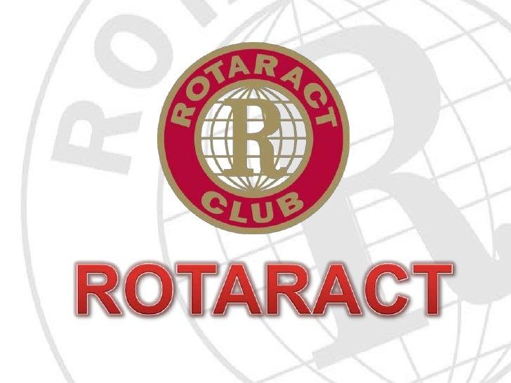 ¿Qué esROTARACT? Rotaract es un club mundial de jóvenes   de ambos sexos de entre 18 y 30 años   de edad, con todo tipo de...