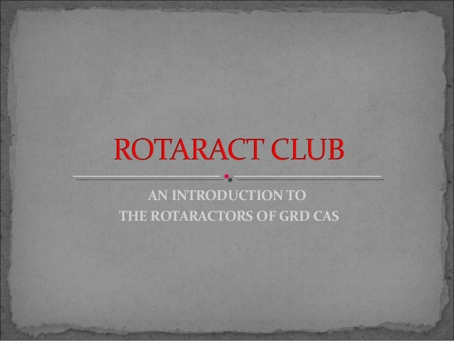 AN INTRODUCTION TO THE ROTARACTORS OF GRD CAS