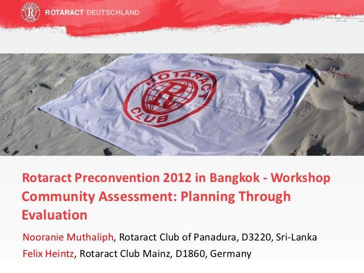 ROTARACT DEUTSCHLANDRotaract Preconvention 2012 in Bangkok - WorkshopCommunity Assessment: Planning ThroughEvaluationNoora...
