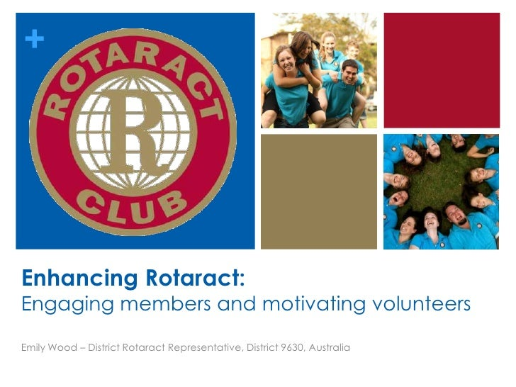 +Enhancing Rotaract:Engaging members and motivating volunteersEmily Wood – District Rotaract Representative, District 9630...