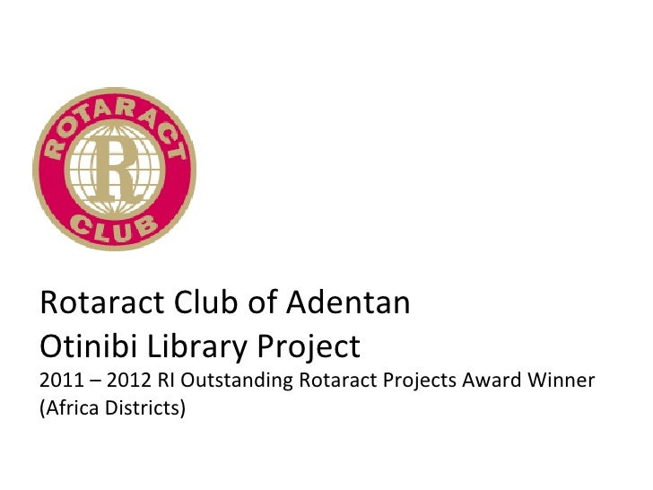 Rotaract Club of AdentanOtinibi Library Project2011 – 2012 RI Outstanding Rotaract Projects Award Winner(Africa Districts)