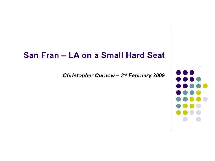San Fran – LA on a Small Hard Seat Christopher Curnow – 3 rd  February 2009