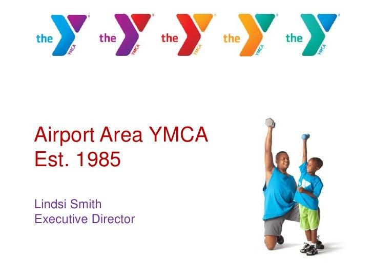 Airport Area YMCAEst. 1985Lindsi SmithExecutive Director<br />
