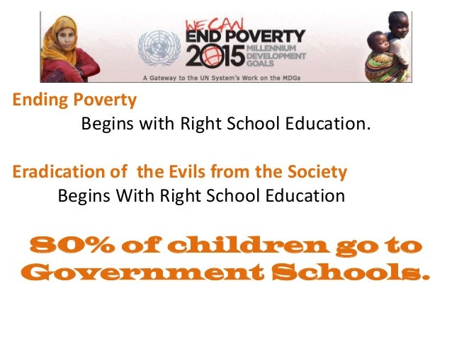 Ending Poverty        Begins with Right School Education.Eradication of the Evils from the Society     Begins With Right S...