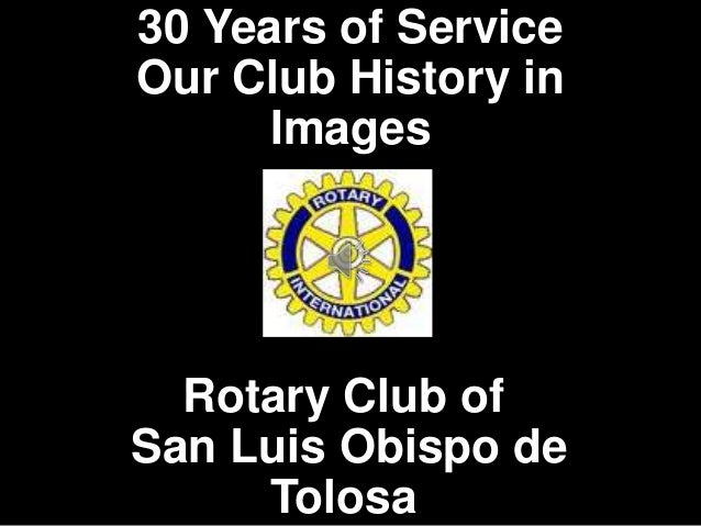 30 Years of Service Our Club History in Images Rotary Club of San Luis Obispo de Tolosa