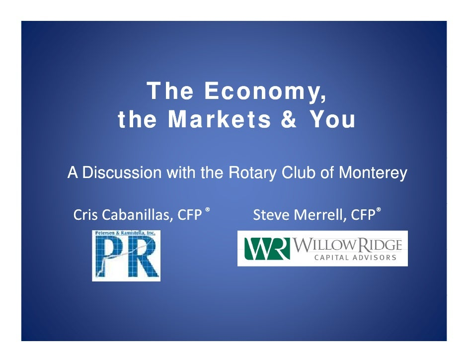 The Economy,        the M k t        th Markets & Y                     You  A Discussion with the Rotary Club of Monterey...