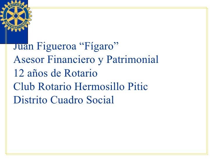 """Juan Figueroa """"Fígaro"""" Asesor Financiero y Patrimonial 12 años de Rotario Club Rotario Hermosillo Pitic Distrito Cuadro So..."""