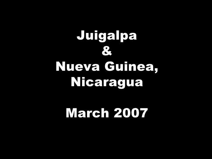 Juigalpa & Nueva Guinea, Nicaragua March 2007