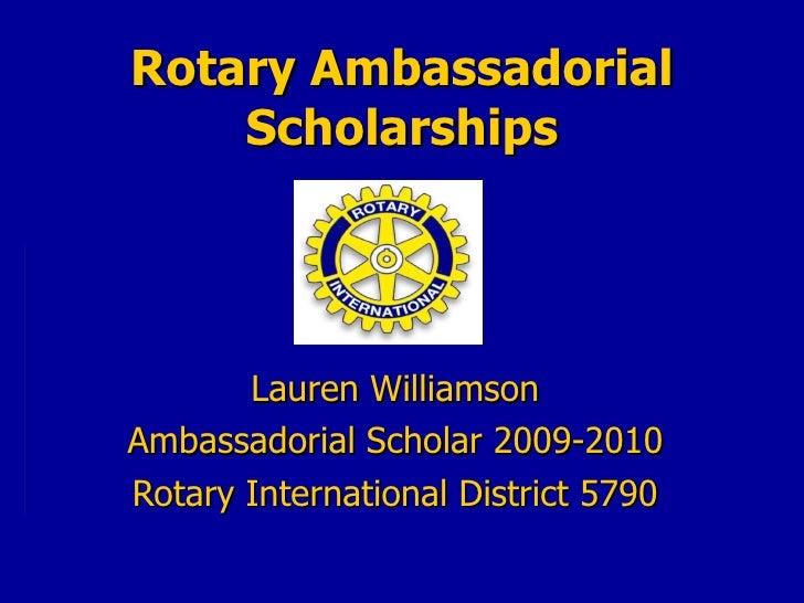 Rotary Ambassadorial Scholarships Lauren Williamson Ambassadorial Scholar 2009-2010 Rotary International District 5790