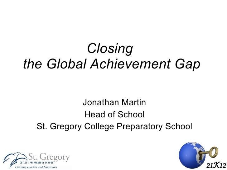 Closing  the Global Achievement Gap Jonathan Martin Head of School St. Gregory College Preparatory School