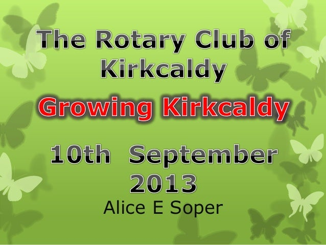 Growing Kirkcaldy - Rotary presentaion