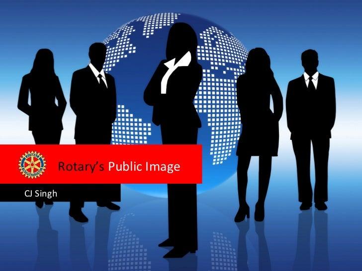 Rotary's Public Image CJ SinghRTN. CJ SINGH, ROTARY DISTRICT 3080 . INDIA
