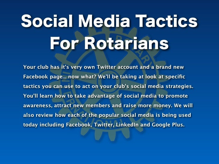 Social Media Tactics   For RotariansYour club has its very own Twitter account and a brand newFacebook page... now what? W...