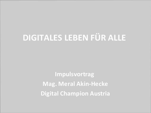 DIGITALES LEBEN FÜR ALLE Impulsvortrag Mag. Meral Akin-Hecke Digital Champion Austria
