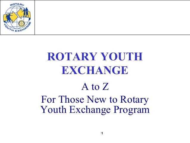 1 ROTARY YOUTH EXCHANGE A to Z For Those New to Rotary Youth Exchange Program