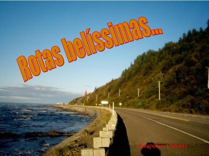 Gaspésie, Canada Rotas belíssimas...