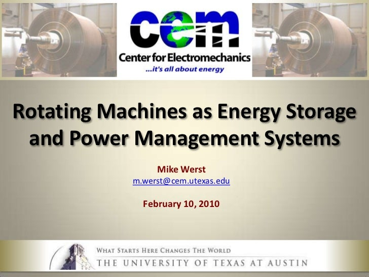 Rotating Machines as Energy Storage and Power Management Systems<br />Mike Werst<br />m.werst@cem.utexas.edu<br />February...