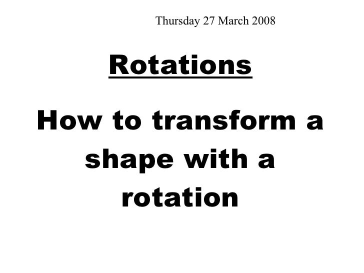 Rotations How to transform a shape with a rotation Tuesday 2 June 2009