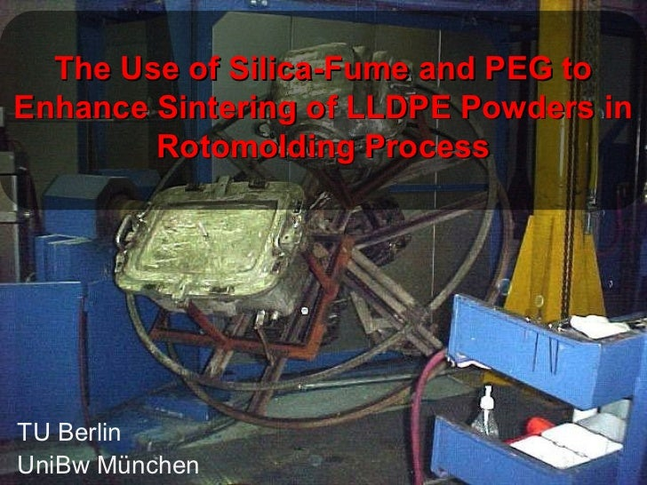 The Use of Silica-Fume and PEG toEnhance Sintering of LLDPE Powders in        Rotomolding ProcessTU BerlinUniBw München