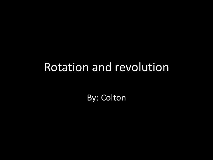 Rotation and revolution       By: Colton