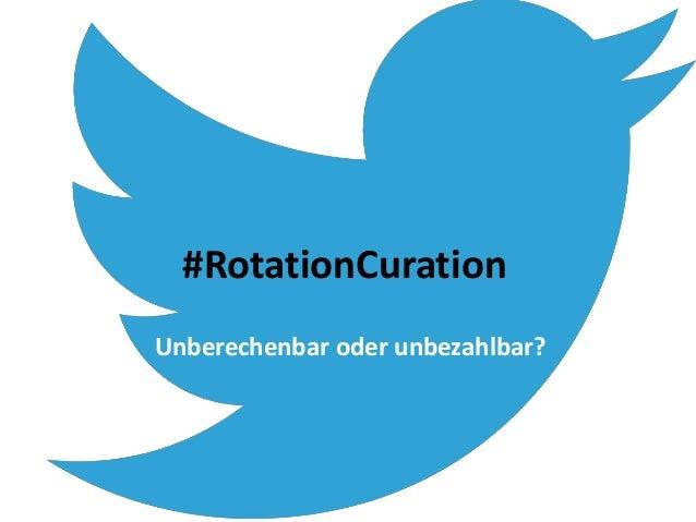 #RotationCuration Unberechenbar oder unbezahlbar?