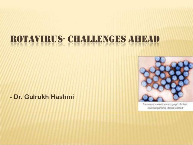 ROTAVIRUS- CHALLENGES AHEAD - Dr. Gulrukh Hashmi