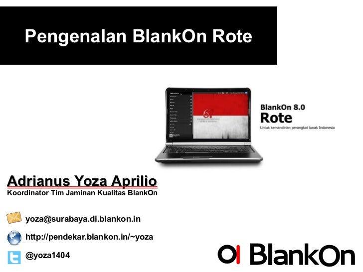 Pengenalan BlankOn RoteAdrianus Yoza AprilioKoordinator Tim Jaminan Kualitas BlankOn    yoza@surabaya.di.blankon.in    htt...
