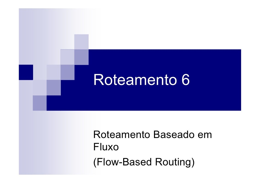 Roteamento 6   Roteamento Baseado em Fluxo (Flow-Based Routing)