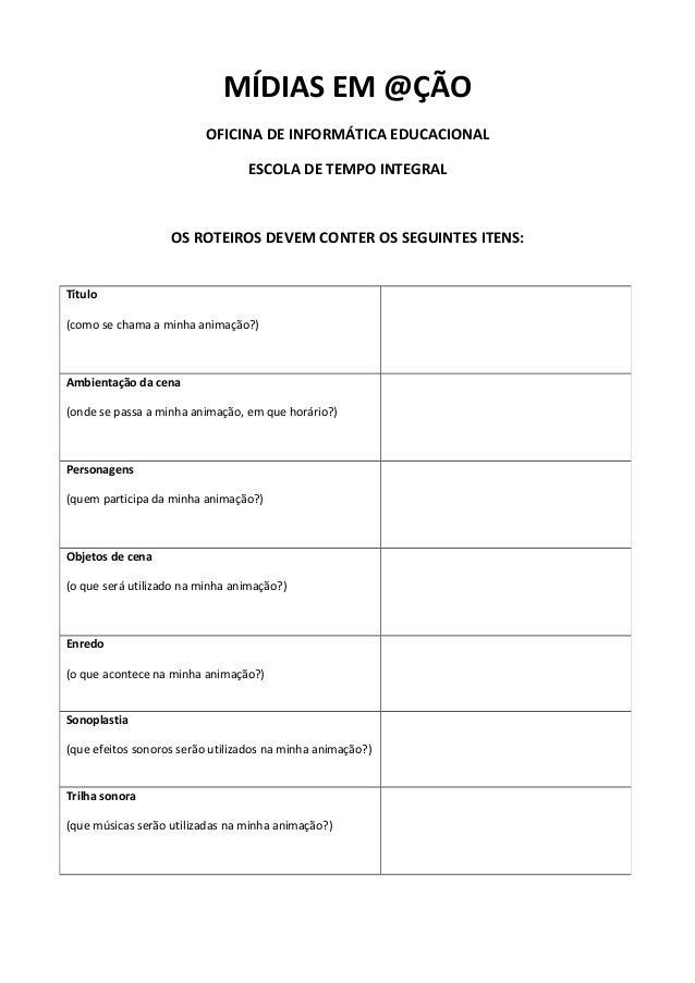 MÍDIAS EM @ÇÃO OFICINA DE INFORMÁTICA EDUCACIONAL ESCOLA DE TEMPO INTEGRAL OS ROTEIROS DEVEM CONTER OS SEGUINTES ITENS: Tí...