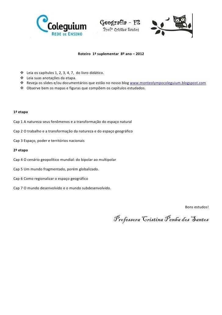 Roteiro 1ª suplementar 8º ano – 2012       Leia os capítulos 1, 2, 3, 4, 7, do livro didático.       Leia suas anotações d...