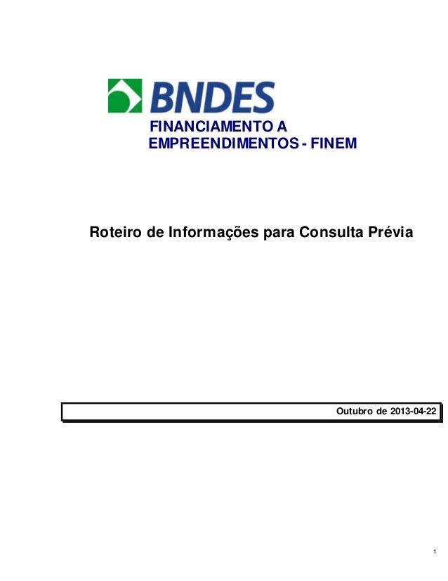 1 FINANCIAMENTO A EMPREENDIMENTOS - FINEM Roteiro de Informações para Consulta Prévia Outubro de 2013-04-22