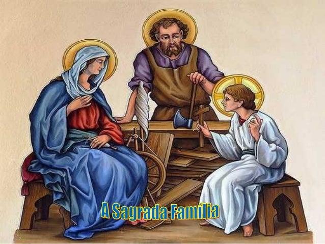 Com Jesus, Maria e José Ainda no clima do Natal, a Igreja celebra a FAMÍLIA SAGRADA de Nazaré. Queremos também louvar e ag...