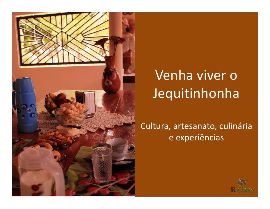 Venha viver o   JequitinhonhaCultura, artesanato, culinária       e experiências