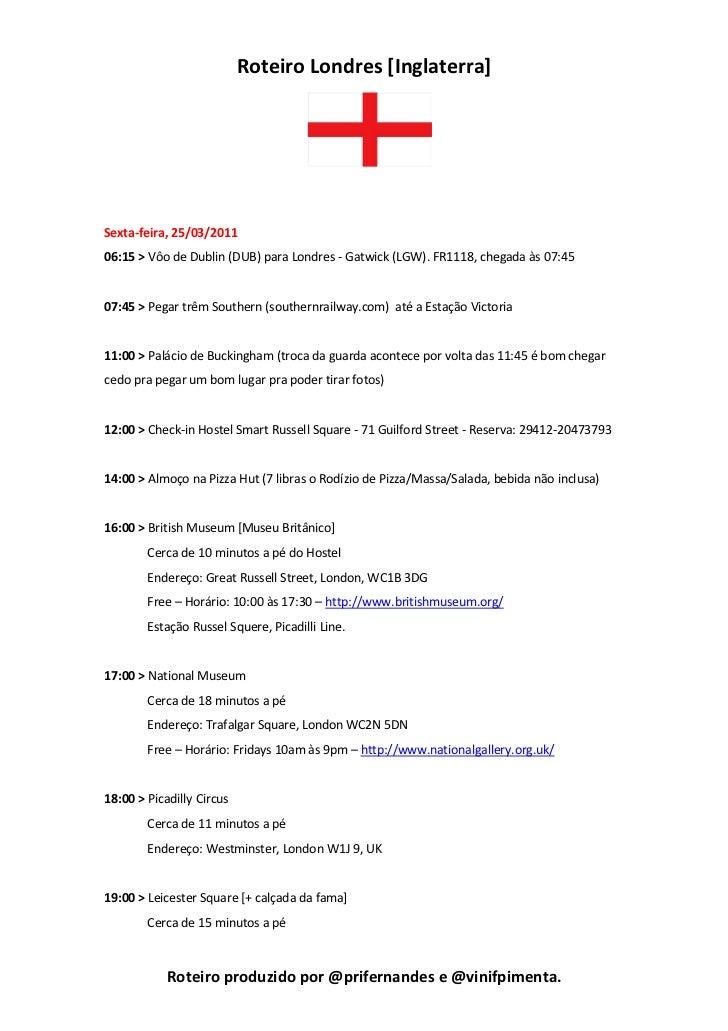 Roteiro Londres [Inglaterra]Sexta-feira, 25/03/201106:15 > Vôo de Dublin (DUB) para Londres - Gatwick (LGW). FR1118, chega...
