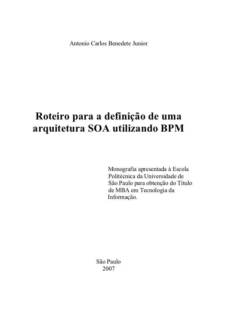 Antonio Carlos Benedete Junior Roteiro para a definição de umaarquitetura SOA utilizando BPM                     Monografi...