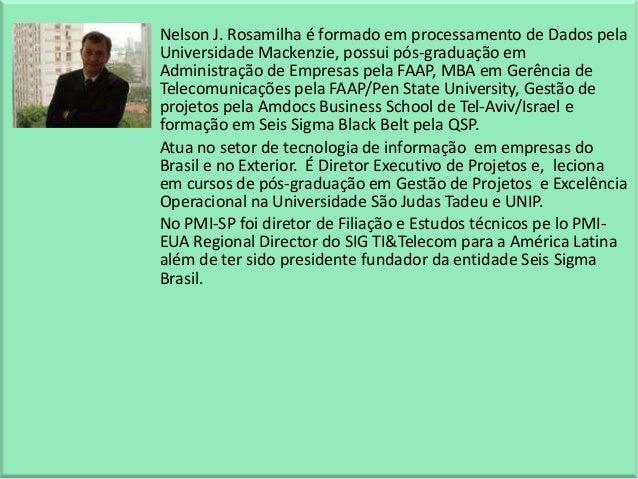 Nelson J. Rosamilha é formado em processamento de Dados pela Universidade Mackenzie, possui pós-graduação em Administração...