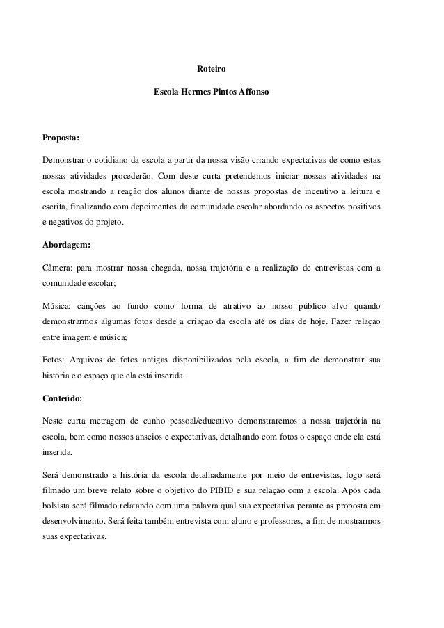 Roteiro                                Escola Hermes Pintos AffonsoProposta:Demonstrar o cotidiano da escola a partir da n...