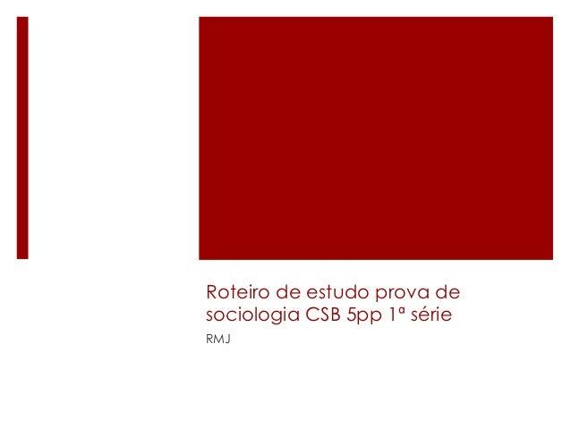 Roteiro de estudo prova desociologia CSB 5pp 1ª sérieRMJ