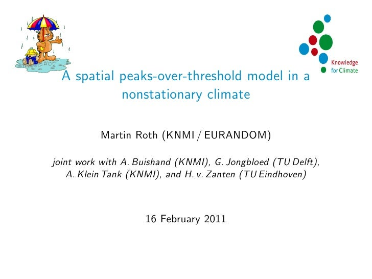 A spatial peaks-over-threshold model in a            nonstationary climate          Martin Roth (KNMI / EURANDOM)joint wor...