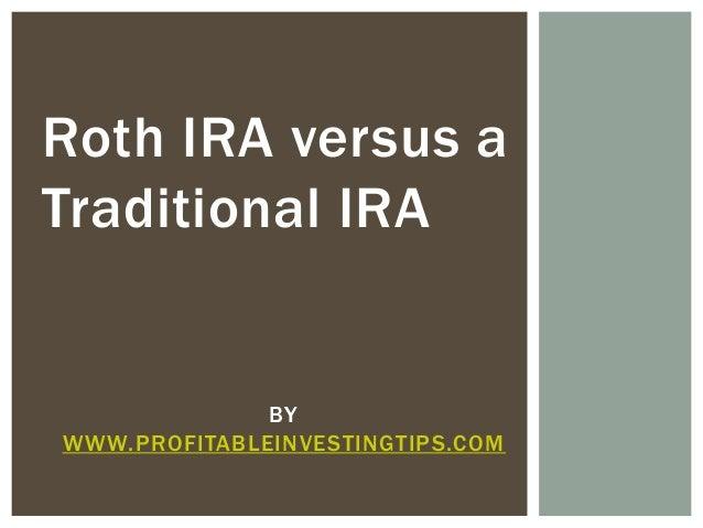 Roth IRA versus a Traditional IRA  BY WWW.PROFITABLEINVESTINGTIPS.COM