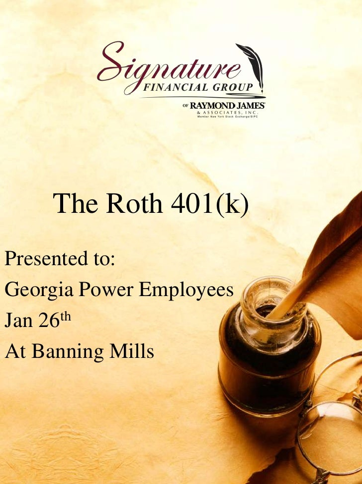 The Roth 401(k) <br />Presented to:<br />Georgia Power Employees<br />Jan 26th<br />At Banning Mills<br />