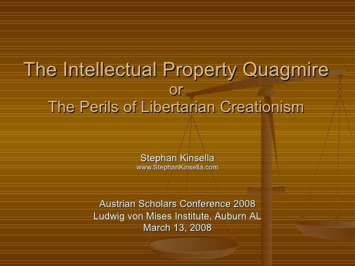 The Intellectual Property Quagmire or The Perils of Libertarian Creationism Stephan Kinsella www.StephanKinsella.com Austr...