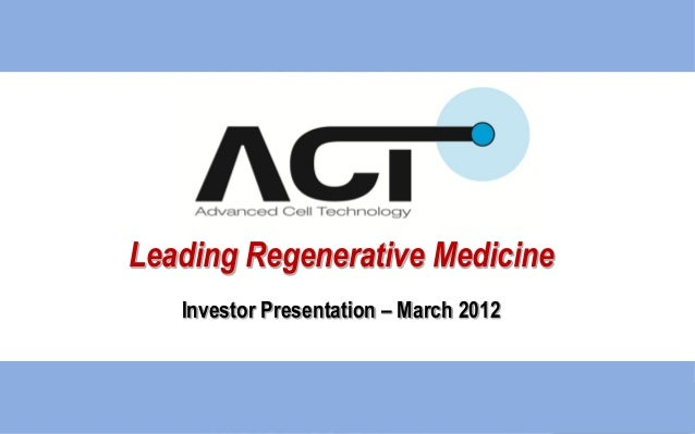 Leading Regenerative MedicineInvestor Presentation – March 2012