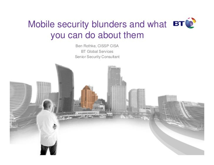 Mobile security blunders and what     you can do about them           Ben Rothke, CISSP CISA              BT Global Servic...