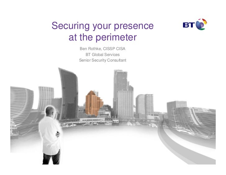 Securing your presence   at the perimeter     Ben Rothke, CISSP CISA        BT Global Services     Senior Security Consult...