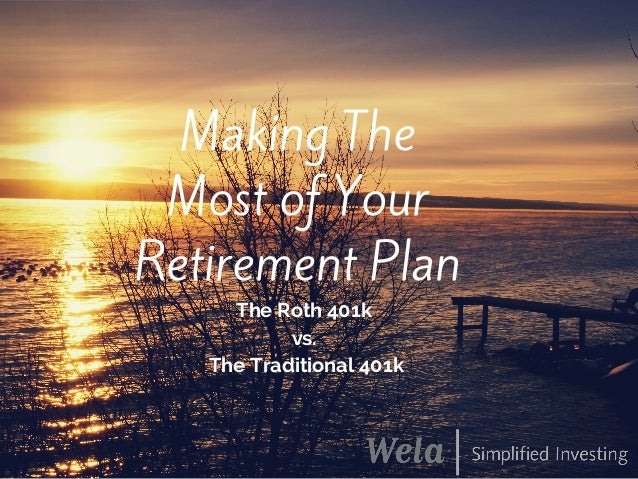 Making The Most of Your Retirement Plan The Roth 401k vs. The Traditional 401k