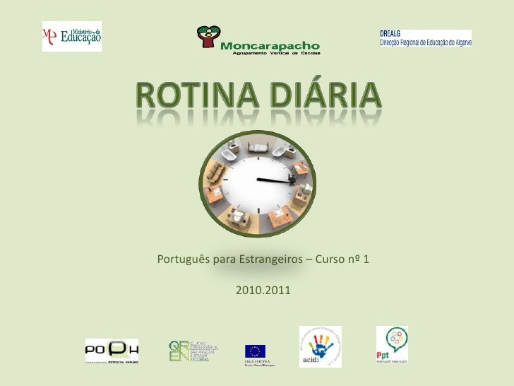 ROTINA DIÁRIA Português para Estrangeiros – Curso nº 1  2010.2011