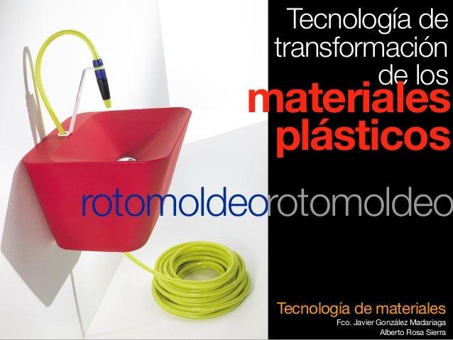 Tecnología de materiales Fco. Javier González Madariaga Alberto Rosa Sierra Tecnología de transformación de los materiales...