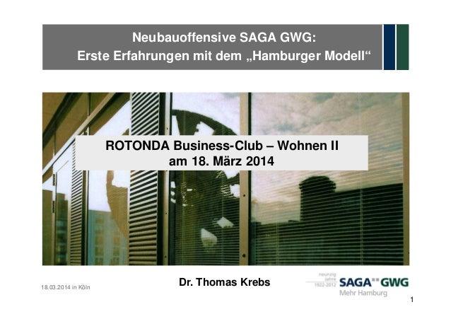 "Neubauoffensive SAGA GWG: Erste Erfahrungen mit dem ""Hamburger Modell"" 18.03.2014 in Köln 1 Dr. Thomas Krebs ROTONDA Busin..."
