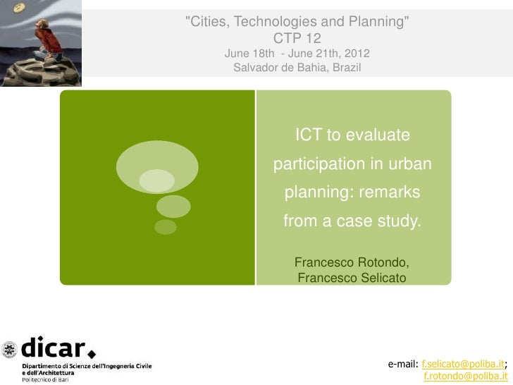 ICT to evaluate participation in urban planning: remarks from a case study Francesco Rotondo, Francesco Selicato - Polytechnic of Bari